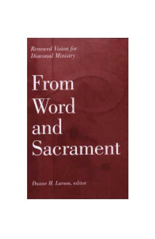 From Word and Sacrament - Renewed Vision for Diaconal Ministry